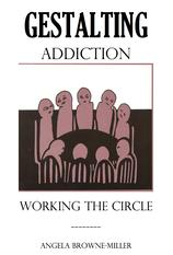 gestalting addiction: addiction-focused therapy by angela browne-miller